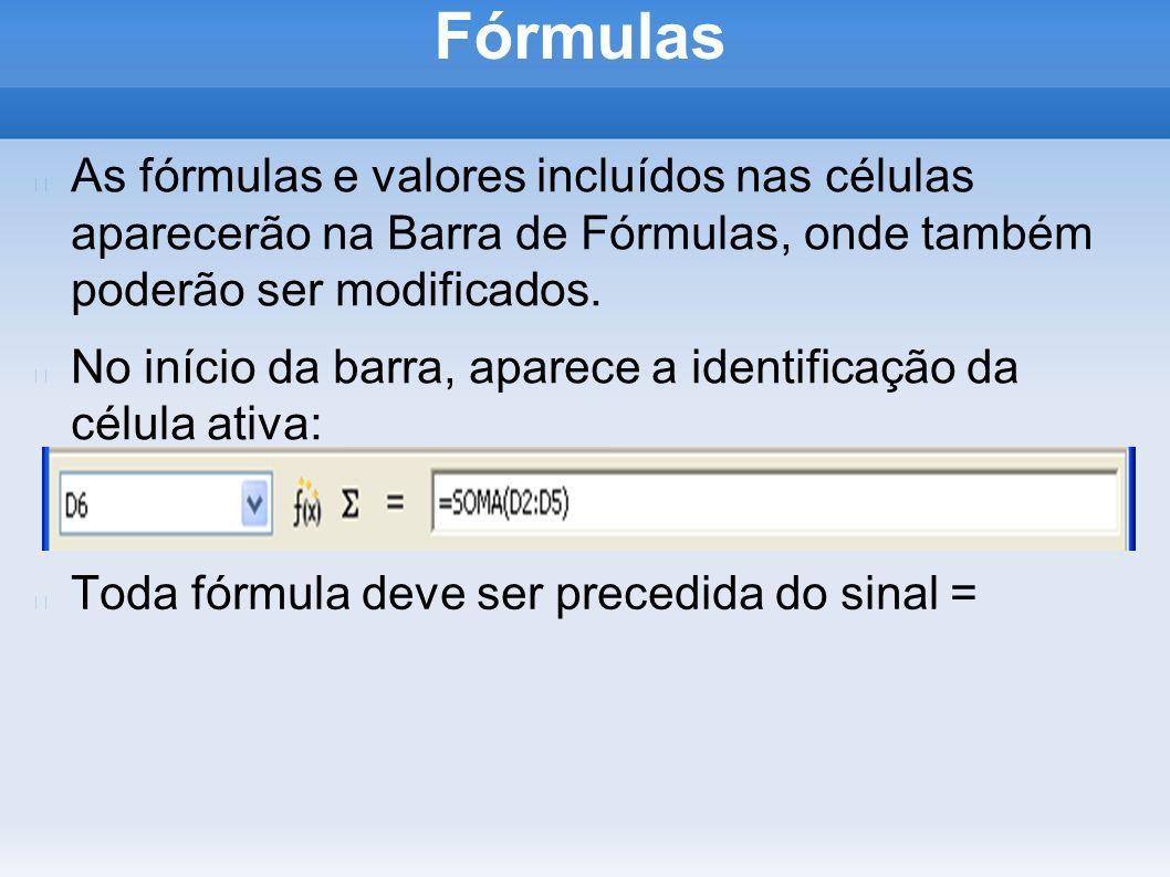 Fórmulas As fórmulas e valores incluídos nas células aparecerão na Barra de Fórmulas, onde também poderão ser modificados. No início da barra, aparece