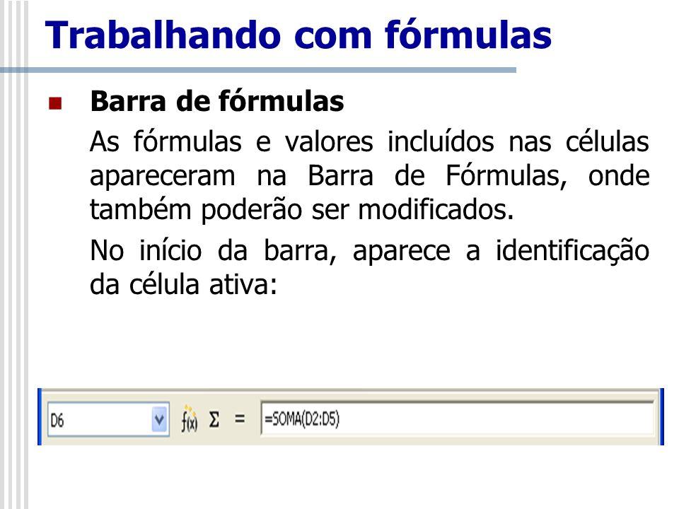 Trabalhando com fórmulas Barra de fórmulas As fórmulas e valores incluídos nas células apareceram na Barra de Fórmulas, onde também poderão ser modificados.