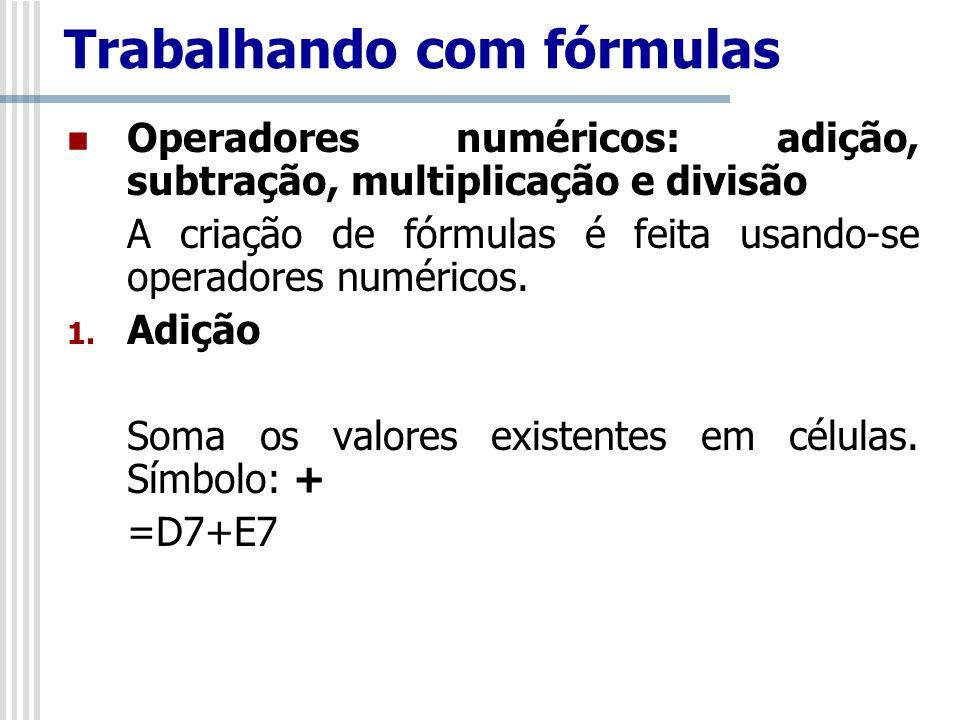 Operadores numéricos: adição, subtração, multiplicação e divisão A criação de fórmulas é feita usando-se operadores numéricos. 1. Adição Soma os valor