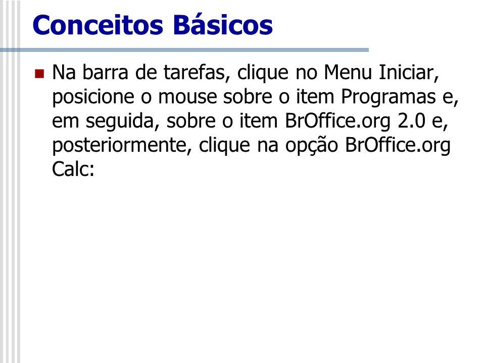 Conceitos Básicos Na barra de tarefas, clique no Menu Iniciar, posicione o mouse sobre o item Programas e, em seguida, sobre o item BrOffice.org 2.0 e