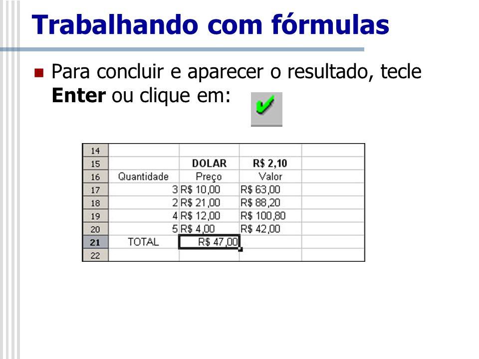 Para concluir e aparecer o resultado, tecle Enter ou clique em: Trabalhando com fórmulas