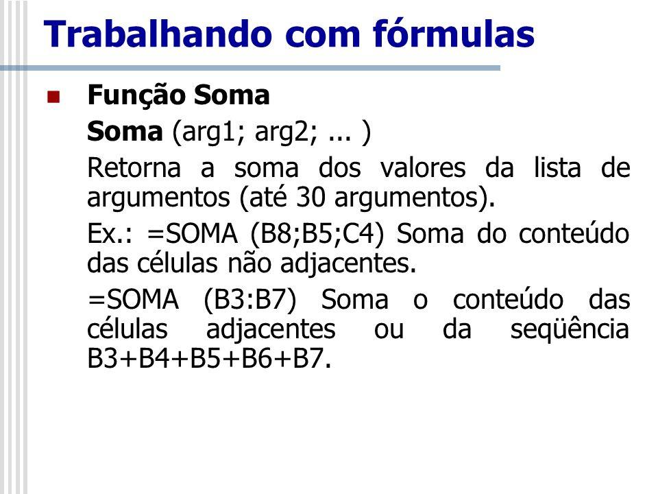 Função Soma Soma (arg1; arg2;... ) Retorna a soma dos valores da lista de argumentos (até 30 argumentos). Ex.: =SOMA (B8;B5;C4) Soma do conteúdo das c