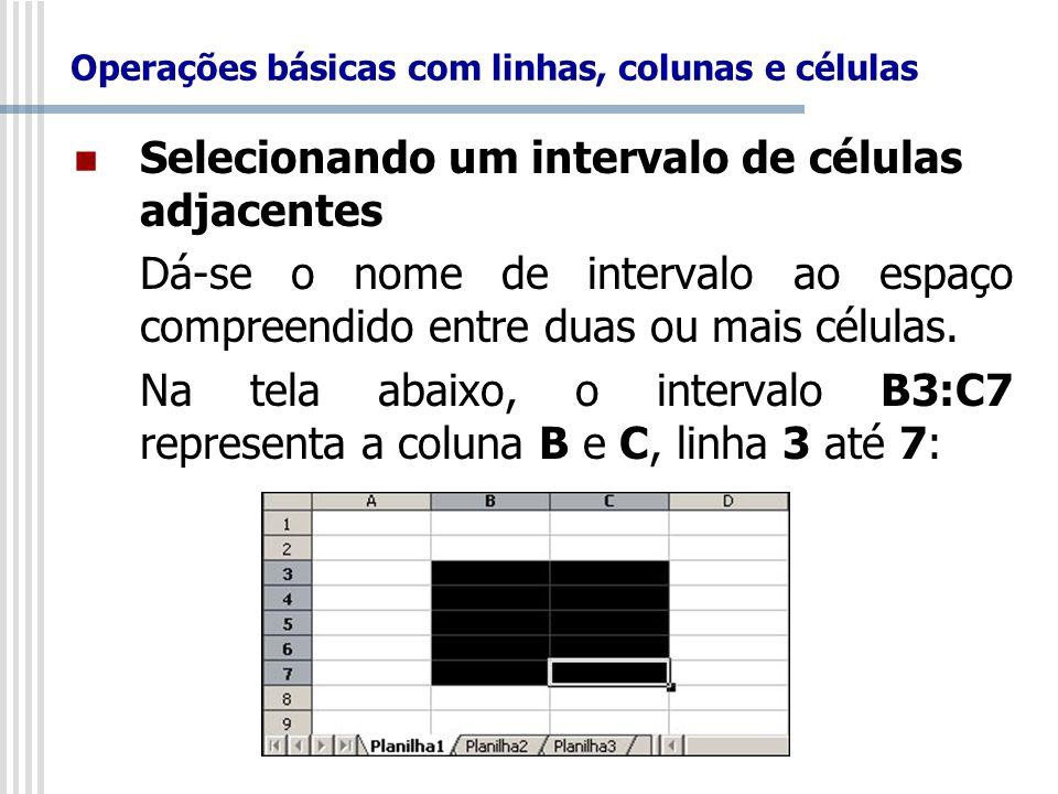 Selecionando um intervalo de células adjacentes Dá-se o nome de intervalo ao espaço compreendido entre duas ou mais células. Na tela abaixo, o interva