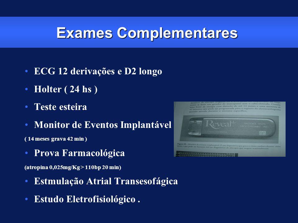 Exames Complementares ECG 12 derivações e D2 longo Holter ( 24 hs ) Teste esteira Monitor de Eventos Implantável ( 14 meses grava 42 min ) Prova Farma