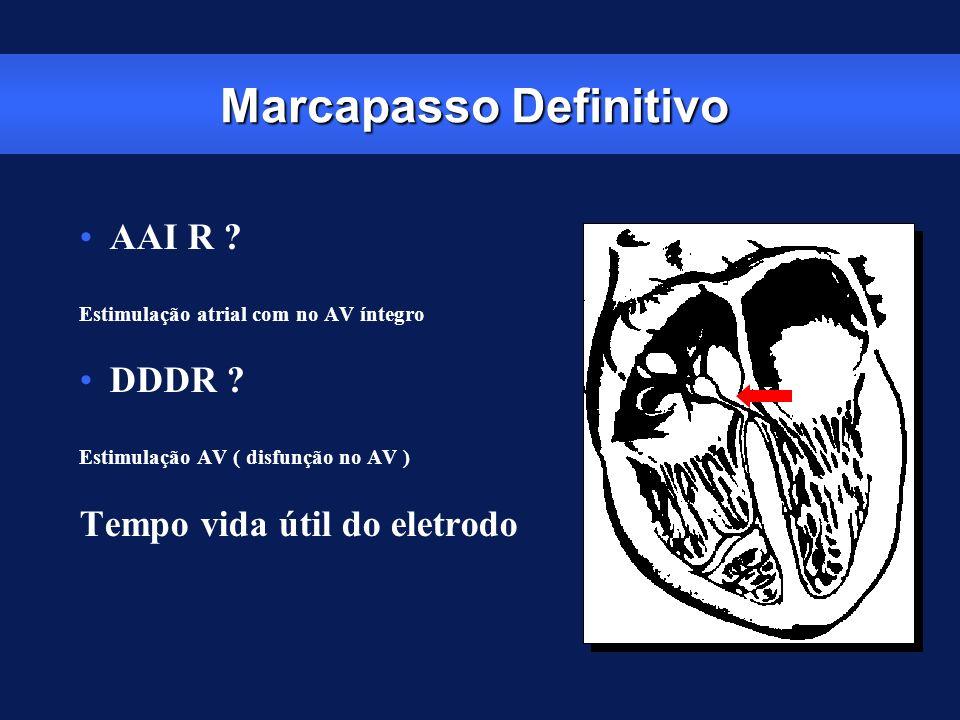 Marcapasso Definitivo AAI R ? Estimulação atrial com no AV íntegro DDDR ? Estimulação AV ( disfunção no AV ) Tempo vida útil do eletrodo