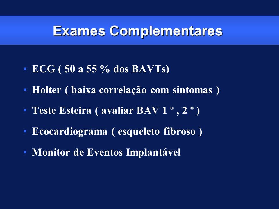 Exames Complementares ECG ( 50 a 55 % dos BAVTs) Holter ( baixa correlação com sintomas ) Teste Esteira ( avaliar BAV 1 º, 2 º ) Ecocardiograma ( esqu