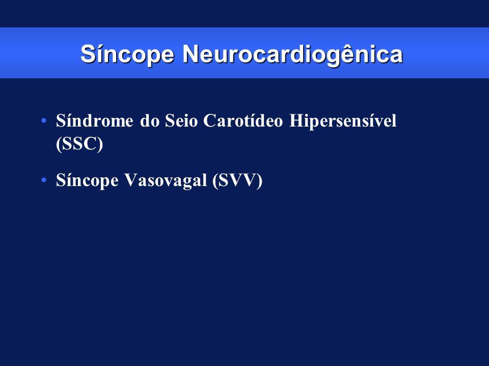 Síncope Neurocardiogênica Síndrome do Seio Carotídeo Hipersensível (SSC) Síncope Vasovagal (SVV)