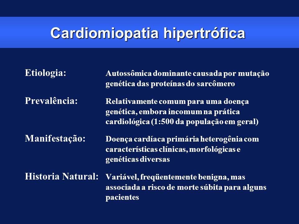 Cardiomiopatia hipertrófica Etiologia: Autossômica dominante causada por mutação genética das proteínas do sarcômero Prevalência: Relativamente comum