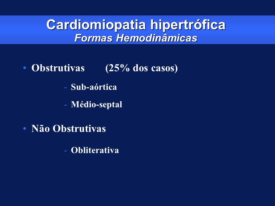 Cardiomiopatia hipertrófica Formas Hemodinâmicas Obstrutivas(25% dos casos) -Sub-aórtica -Médio-septal Não Obstrutivas -Obliterativa