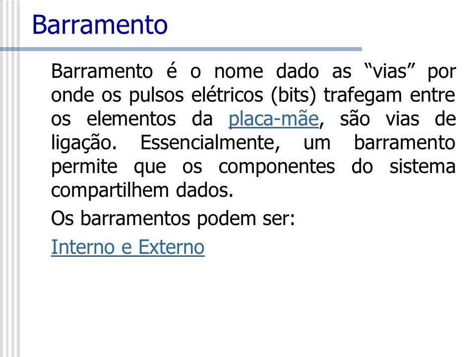 Barramento Barramento é o nome dado as vias por onde os pulsos elétricos (bits) trafegam entre os elementos da placa-mãe, são vias de ligação. Essenci