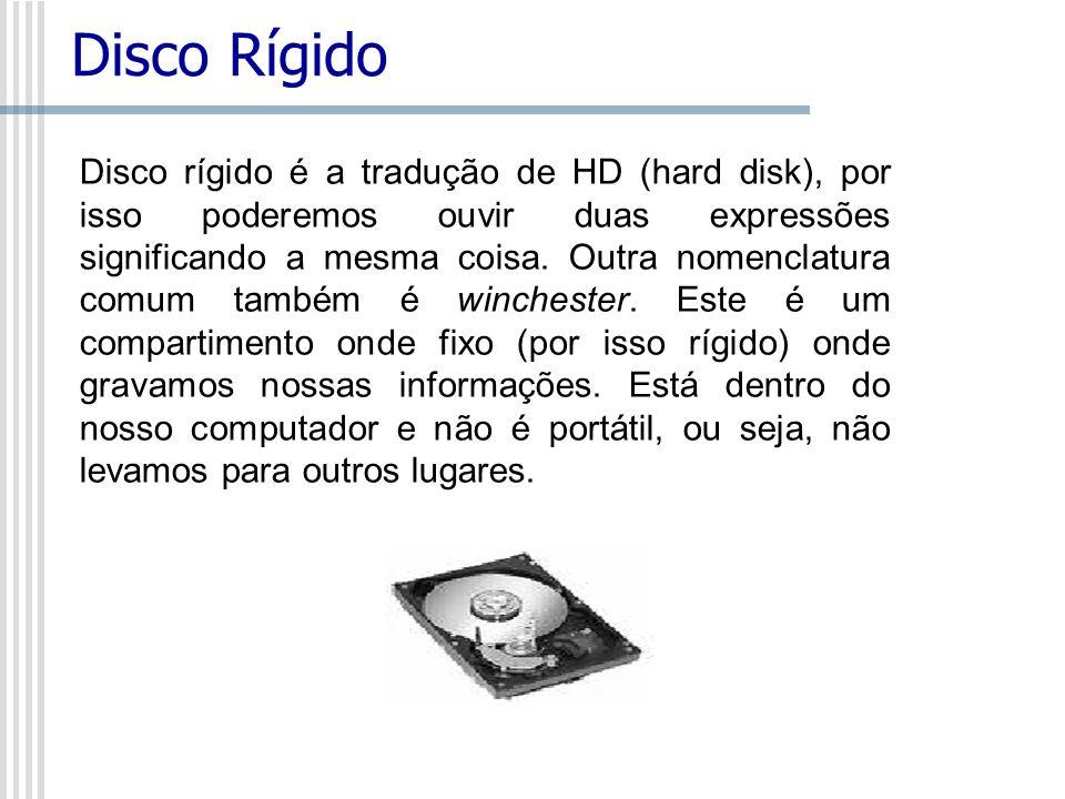 Disco Rígido Disco rígido é a tradução de HD (hard disk), por isso poderemos ouvir duas expressões significando a mesma coisa. Outra nomenclatura comu