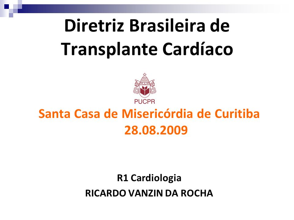 Diretriz Brasileira de Transplante Cardíaco Santa Casa de Misericórdia de Curitiba 28.08.2009 R1 Cardiologia RICARDO VANZIN DA ROCHA