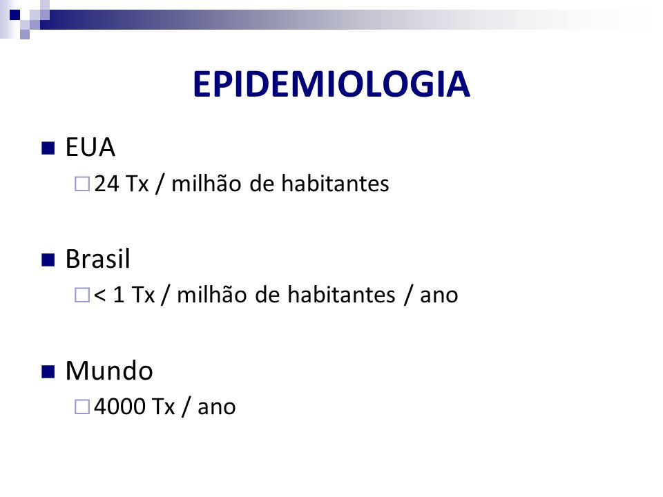 EPIDEMIOLOGIA EUA 24 Tx / milhão de habitantes Brasil < 1 Tx / milhão de habitantes / ano Mundo 4000 Tx / ano