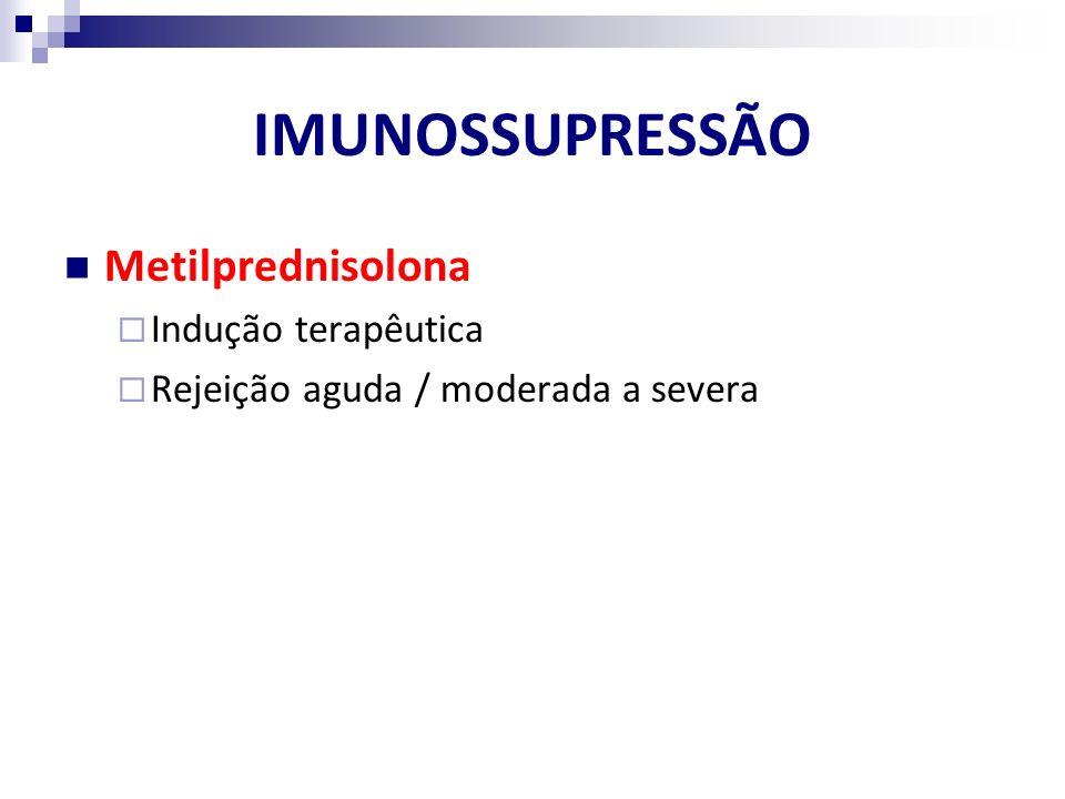 IMUNOSSUPRESSÃO Metilprednisolona Indução terapêutica Rejeição aguda / moderada a severa
