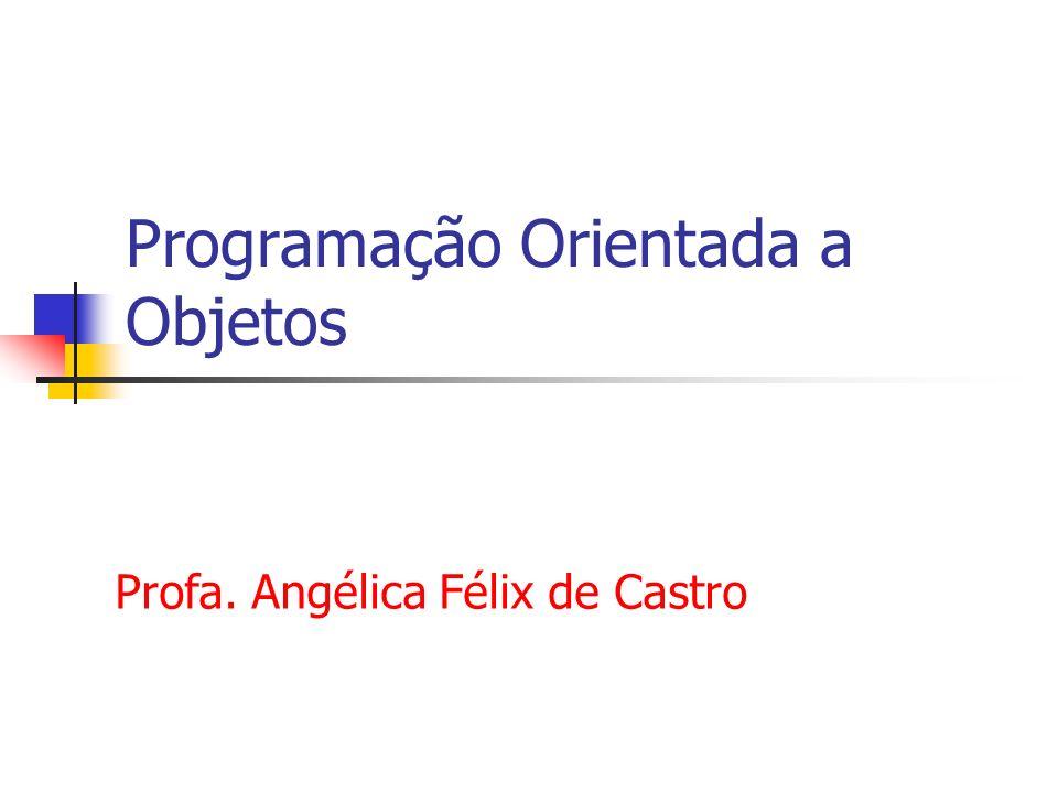 Programação Orientada a Objetos Profa. Angélica Félix de Castro