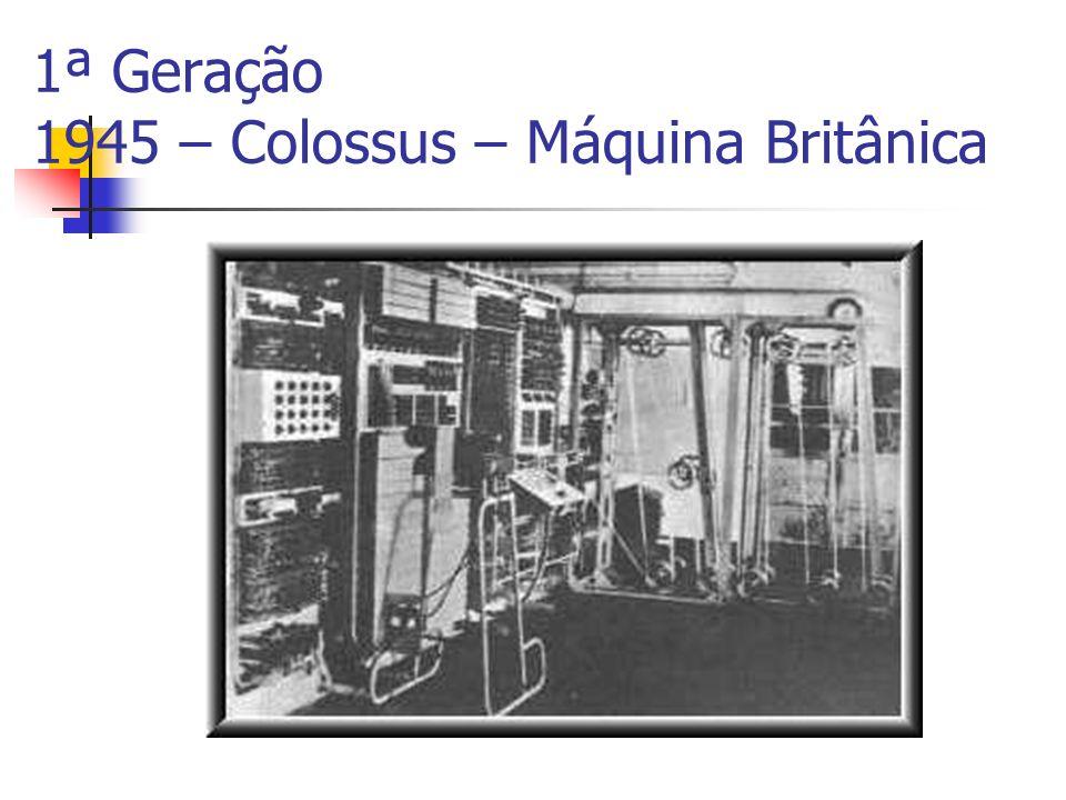 1ª Geração 1945 – Colossus – Máquina Britânica