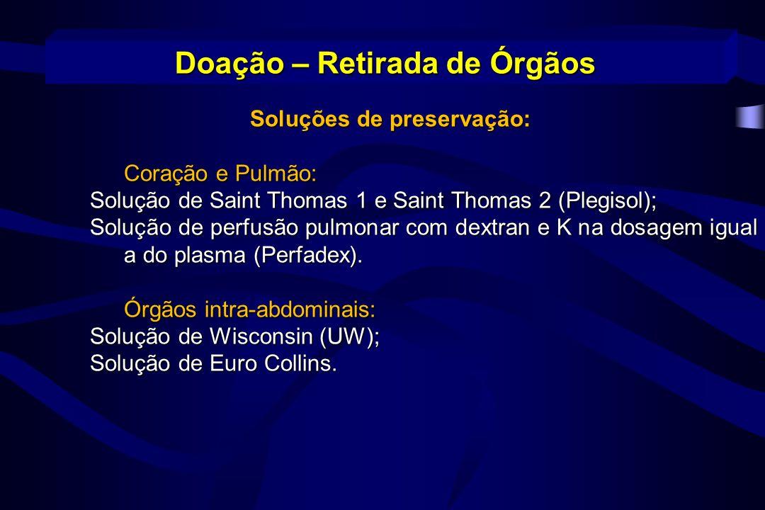Soluções de preservação: Coração e Pulmão: Solução de Saint Thomas 1 e Saint Thomas 2 (Plegisol); Solução de perfusão pulmonar com dextran e K na dosa