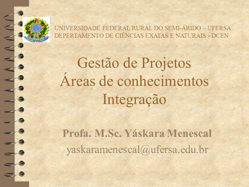 Gestão de Projetos Áreas de conhecimentos Integração Profa. M.Sc. Yáskara Menescal yaskaramenescal@ufersa.edu.br UNIVERSIDADE FEDERAL RURAL DO SEMI-ÁR