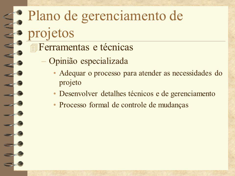 Plano de gerenciamento de projetos 4 Ferramentas e técnicas –Opinião especializada Adequar o processo para atender as necessidades do projeto Desenvol