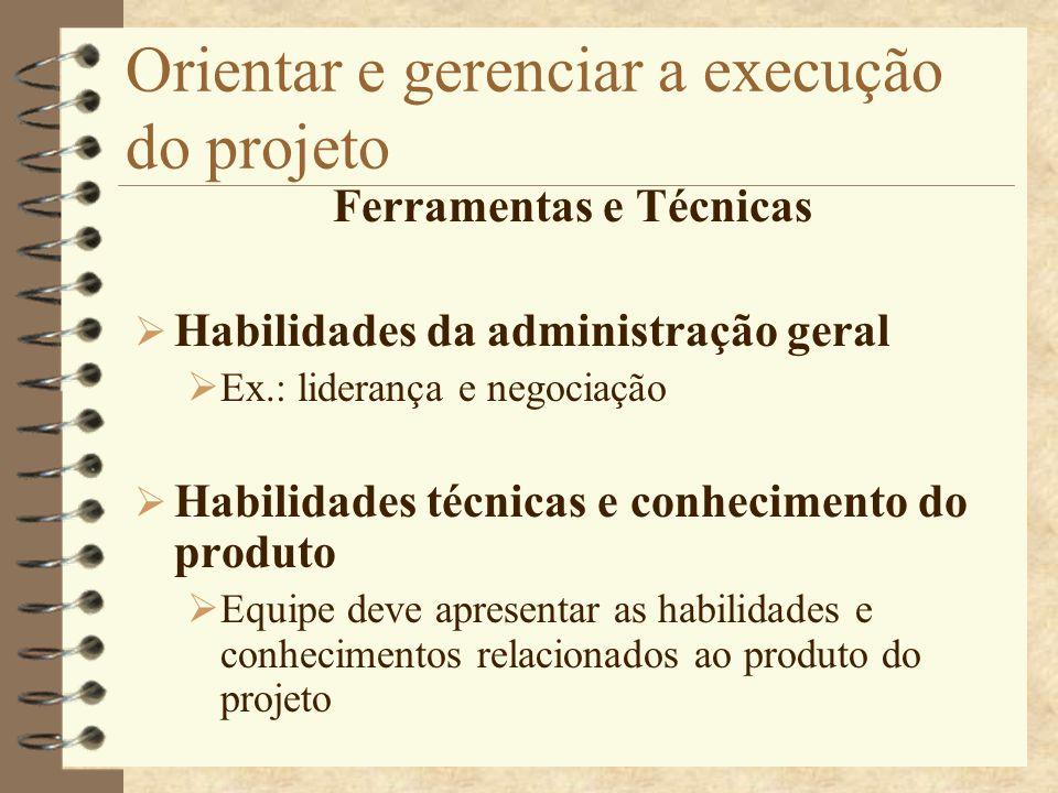 Orientar e gerenciar a execução do projeto Ferramentas e Técnicas Habilidades da administração geral Ex.: liderança e negociação Habilidades técnicas