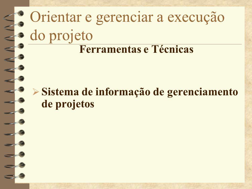 Orientar e gerenciar a execução do projeto Ferramentas e Técnicas Sistema de informação de gerenciamento de projetos