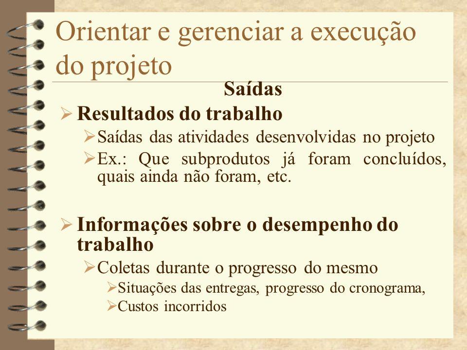 Orientar e gerenciar a execução do projeto Saídas Resultados do trabalho Saídas das atividades desenvolvidas no projeto Ex.: Que subprodutos já foram
