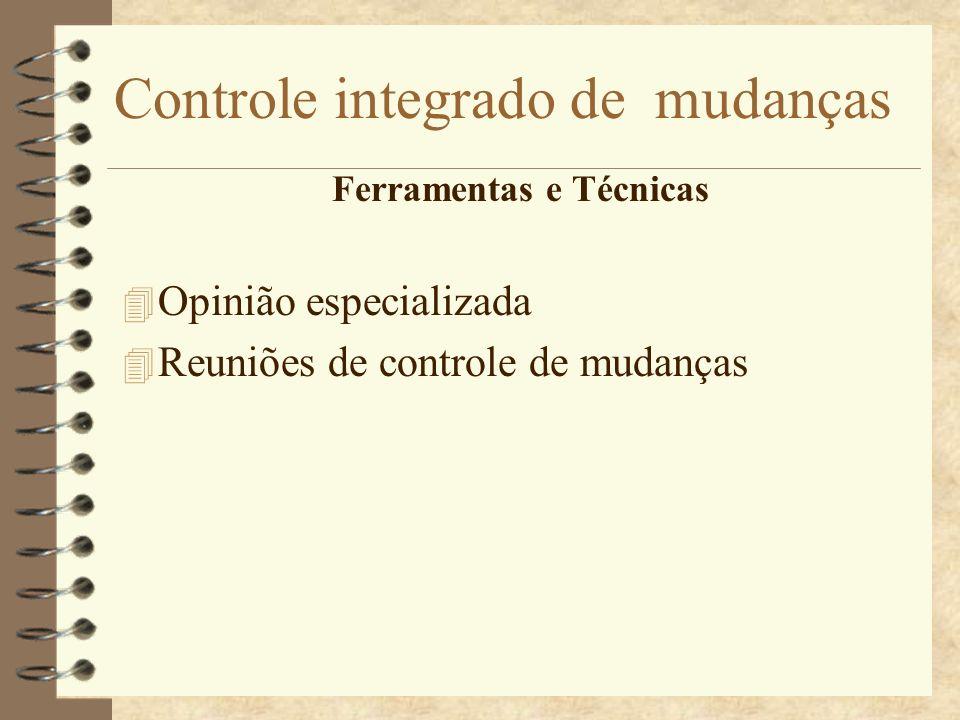 Controle integrado de mudanças Ferramentas e Técnicas 4 Opinião especializada 4 Reuniões de controle de mudanças