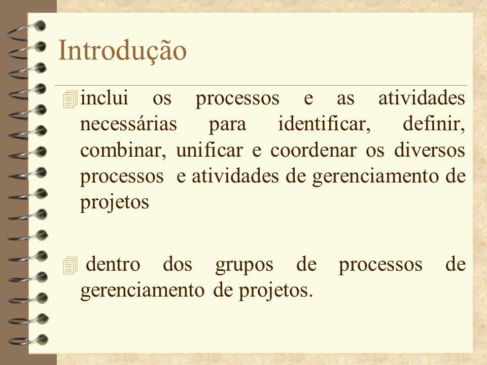 Introdução 4 inclui os processos e as atividades necessárias para identificar, definir, combinar, unificar e coordenar os diversos processos e ativida