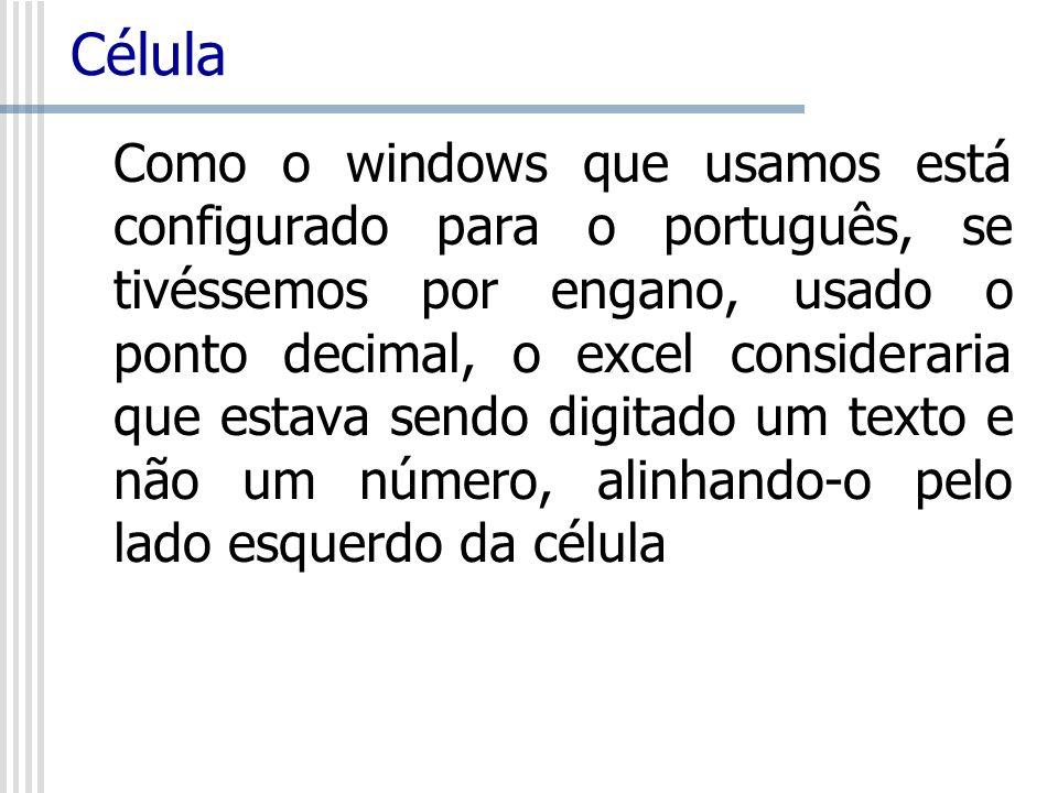Célula Como o windows que usamos está configurado para o português, se tivéssemos por engano, usado o ponto decimal, o excel consideraria que estava s
