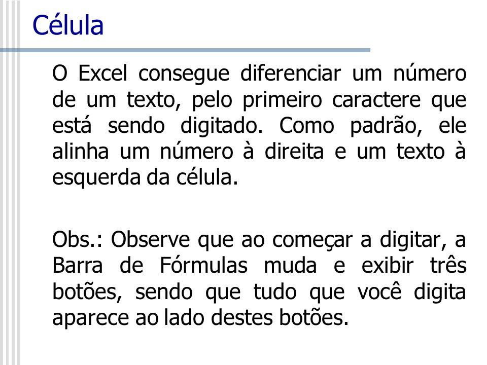 Célula O Excel consegue diferenciar um número de um texto, pelo primeiro caractere que está sendo digitado. Como padrão, ele alinha um número à direit