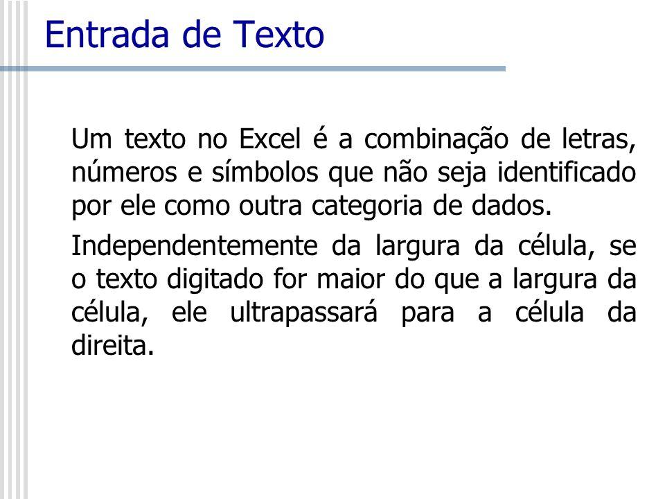 Entrada de Texto Um texto no Excel é a combinação de letras, números e símbolos que não seja identificado por ele como outra categoria de dados. Indep