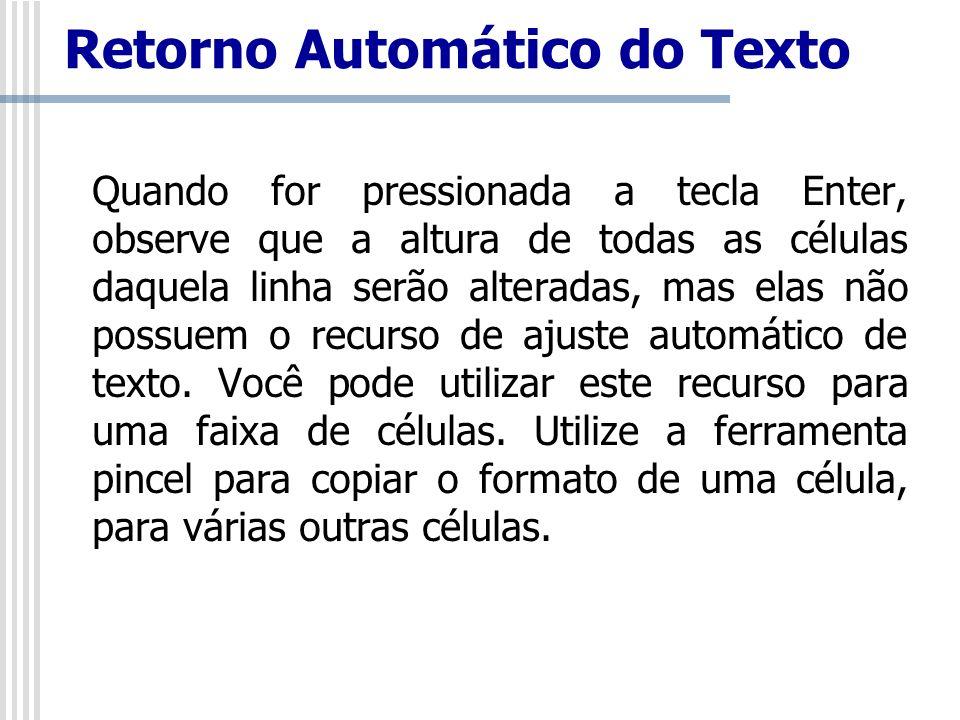 Retorno Automático do Texto Quando for pressionada a tecla Enter, observe que a altura de todas as células daquela linha serão alteradas, mas elas não