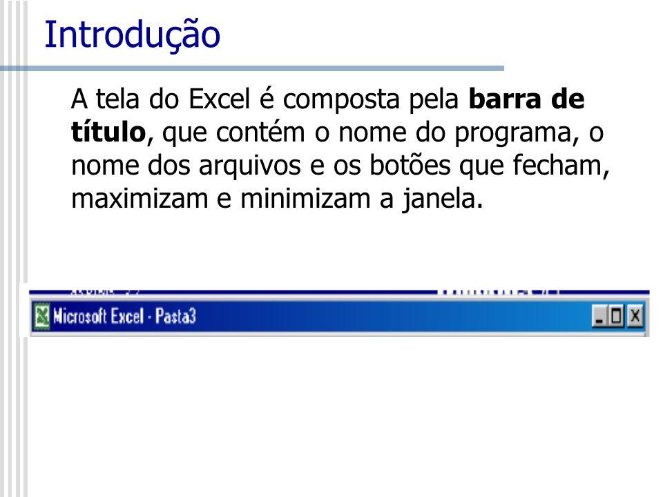 A tela do Excel é composta pela barra de título, que contém o nome do programa, o nome dos arquivos e os botões que fecham, maximizam e minimizam a ja