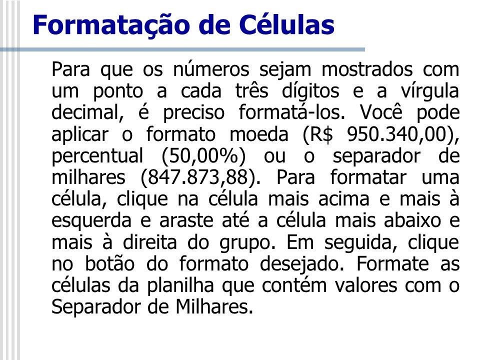 Para que os números sejam mostrados com um ponto a cada três dígitos e a vírgula decimal, é preciso formatá-los. Você pode aplicar o formato moeda (R$