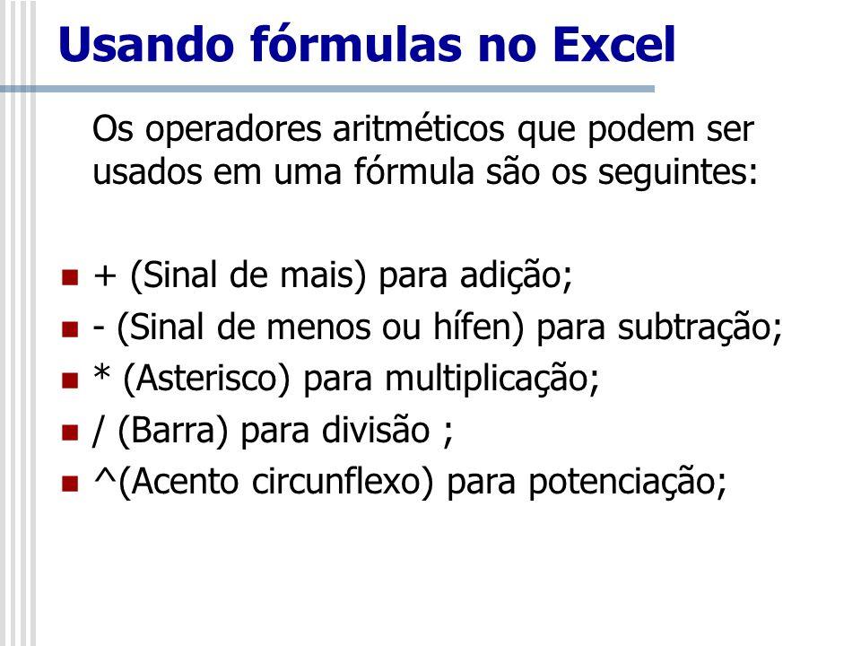 Usando fórmulas no Excel Os operadores aritméticos que podem ser usados em uma fórmula são os seguintes: + (Sinal de mais) para adição; - (Sinal de me