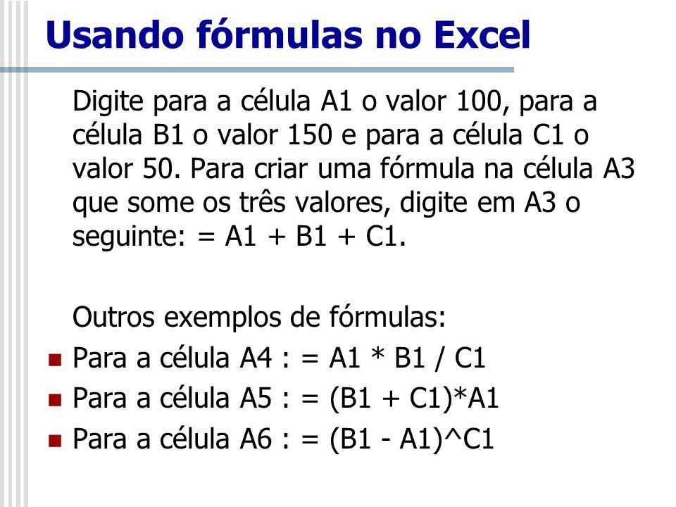 Usando fórmulas no Excel Digite para a célula A1 o valor 100, para a célula B1 o valor 150 e para a célula C1 o valor 50. Para criar uma fórmula na cé