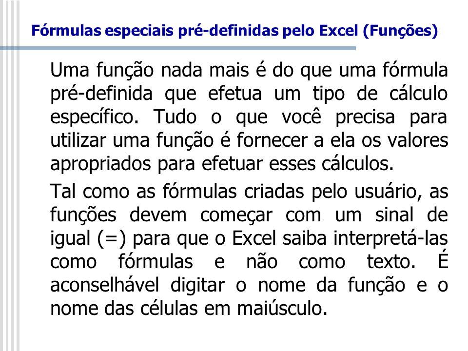 Fórmulas especiais pré-definidas pelo Excel (Funções) Uma função nada mais é do que uma fórmula pré-definida que efetua um tipo de cálculo específico.