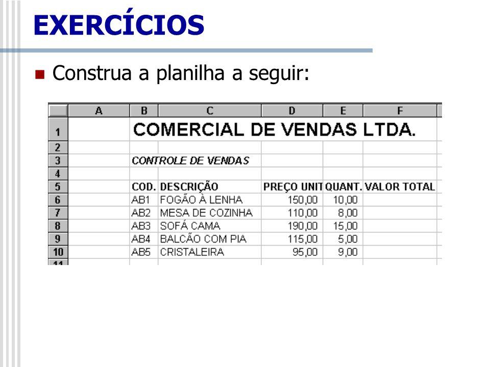 EXERCÍCIOS Construa a planilha a seguir: