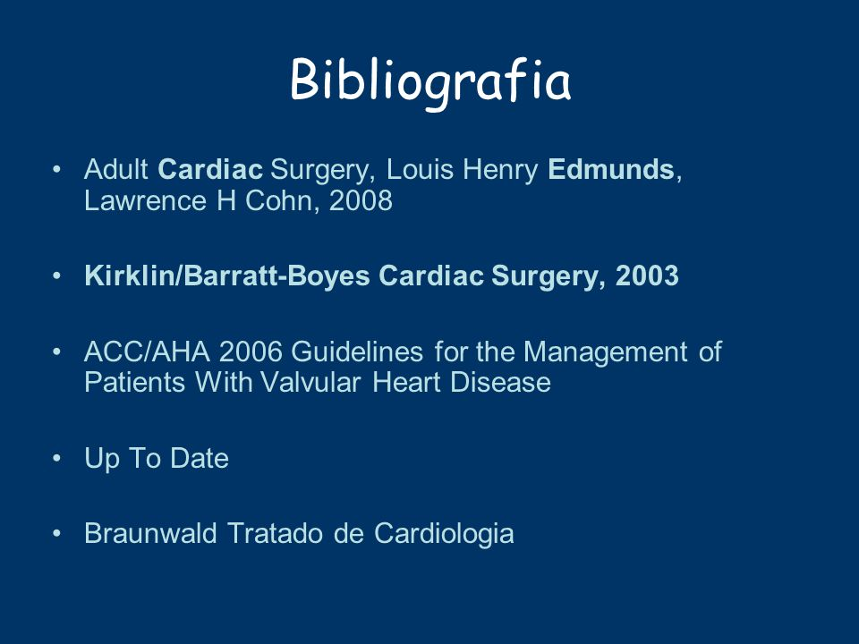 Bibliografia Adult Cardiac Surgery, Louis Henry Edmunds, Lawrence H Cohn, 2008 Kirklin/Barratt-Boyes Cardiac Surgery, 2003 ACC/AHA 2006 Guidelines for