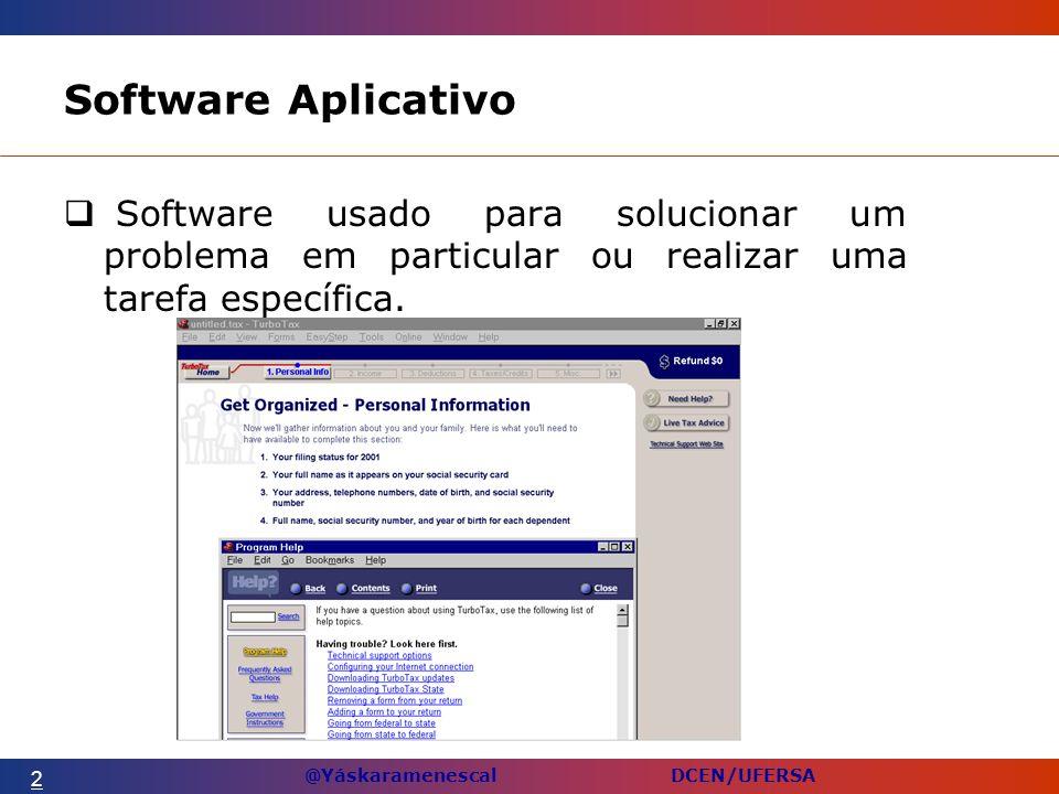 @Yáskaramenescal DCEN/UFERSA Software Aplicativo Software usado para solucionar um problema em particular ou realizar uma tarefa específica.