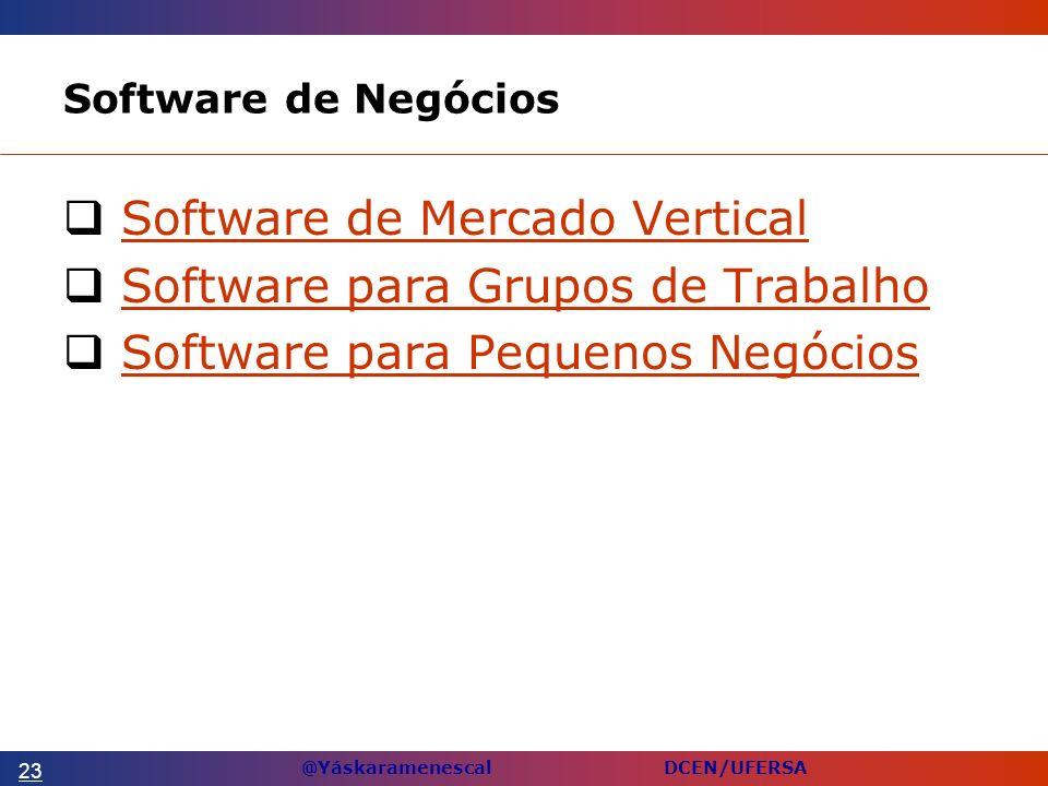 @Yáskaramenescal DCEN/UFERSA Software de Negócios Software de Mercado Vertical Software para Grupos de Trabalho Software para Pequenos Negócios 23