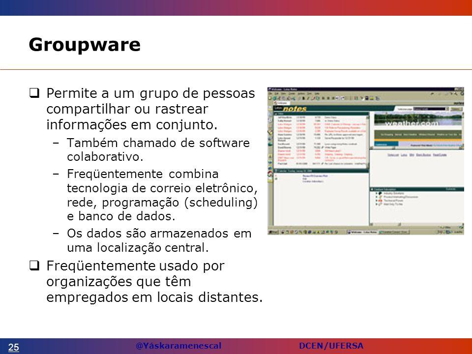 @Yáskaramenescal DCEN/UFERSA Groupware Permite a um grupo de pessoas compartilhar ou rastrear informações em conjunto.