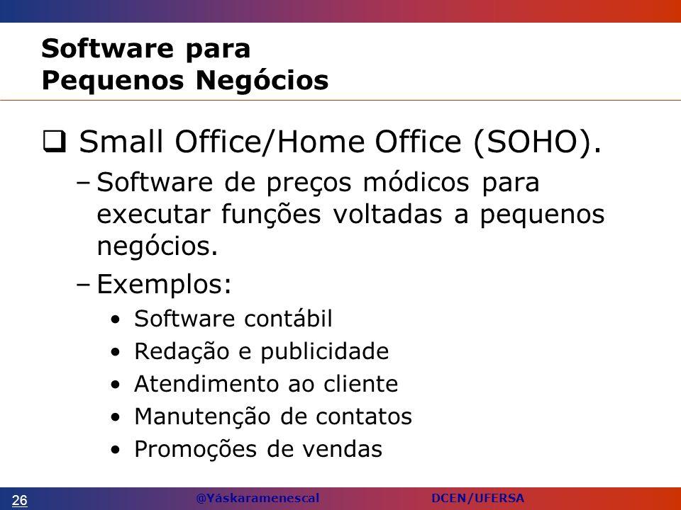 @Yáskaramenescal DCEN/UFERSA Software para Pequenos Negócios Small Office/Home Office (SOHO).