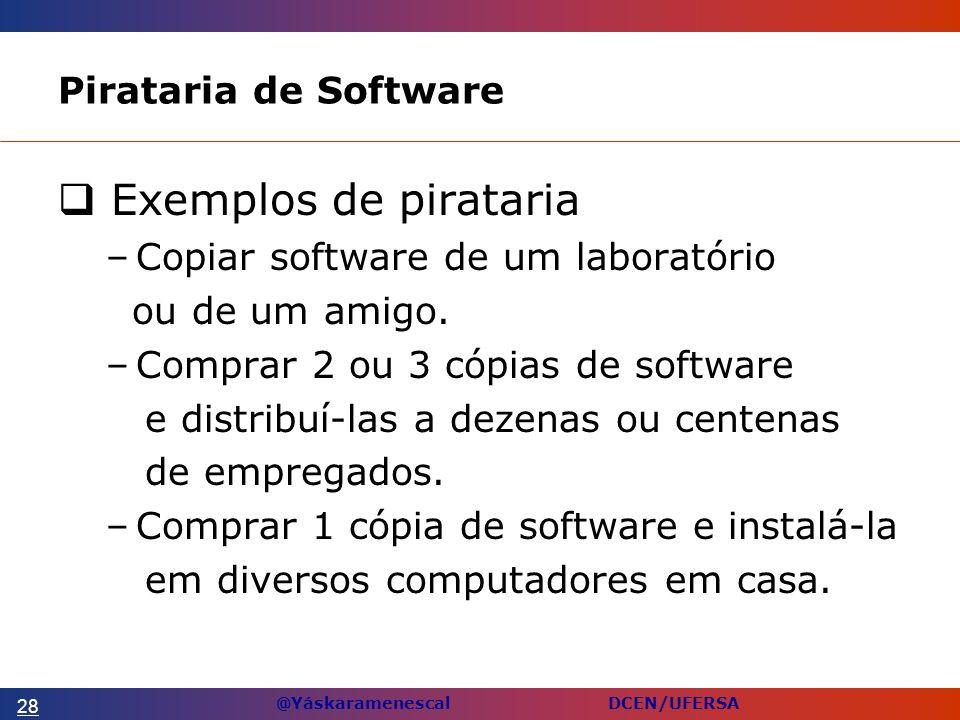 @Yáskaramenescal DCEN/UFERSA Pirataria de Software Exemplos de pirataria –Copiar software de um laboratório ou de um amigo.