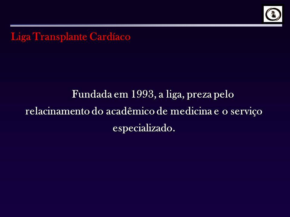 Fundada em 1993, a liga, preza pelo relacinamento do acadêmico de medicina e o serviço especializado. Liga Transplante Cardíaco
