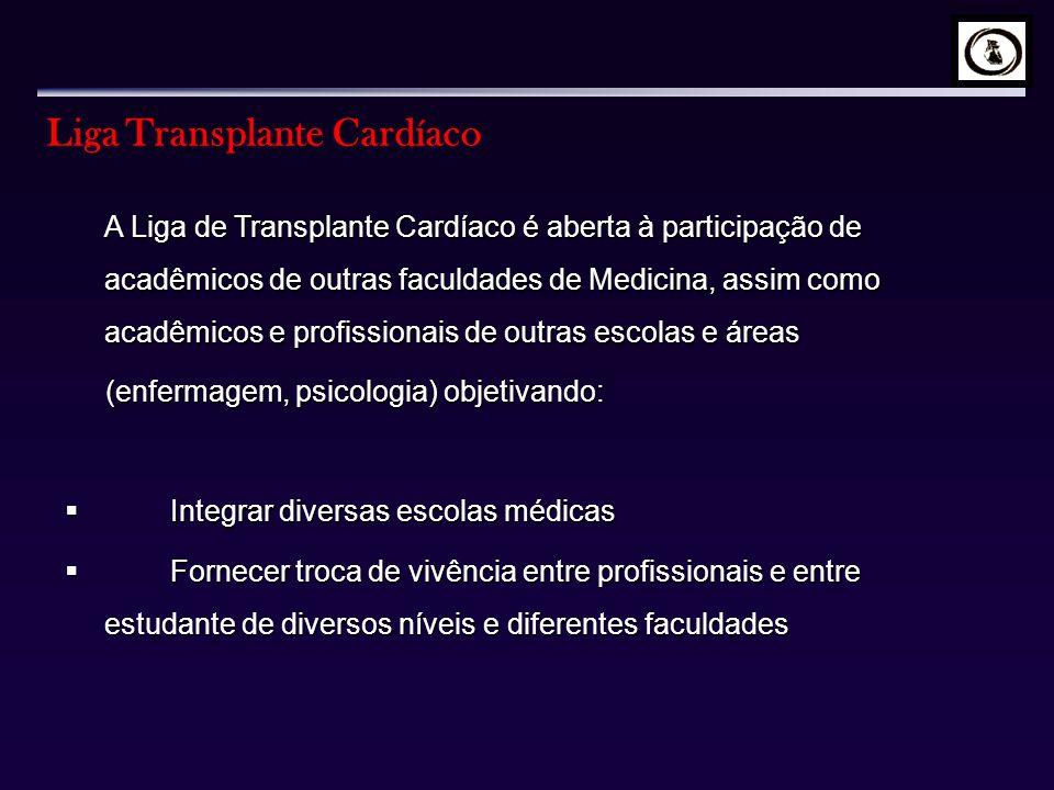 Liga Transplante Cardíaco A Liga de Transplante Cardíaco é aberta à participação de acadêmicos de outras faculdades de Medicina, assim como acadêmicos