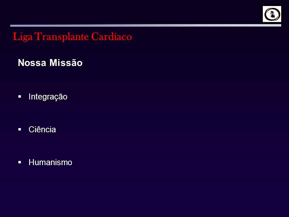 Liga Transplante Cardíaco Nossa Missão Integração Integração Ciência Ciência Humanismo Humanismo