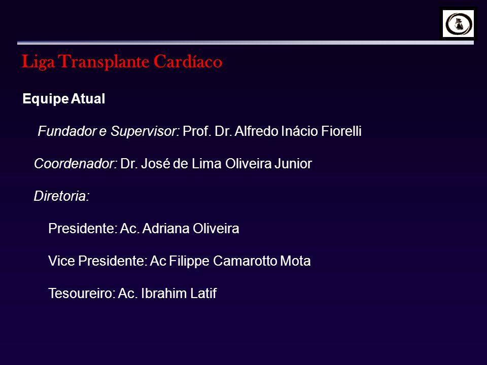 Liga Transplante Cardíaco Equipe Atual Fundador e Supervisor: Prof. Dr. Alfredo Inácio Fiorelli Coordenador: Dr. José de Lima Oliveira Junior Diretori