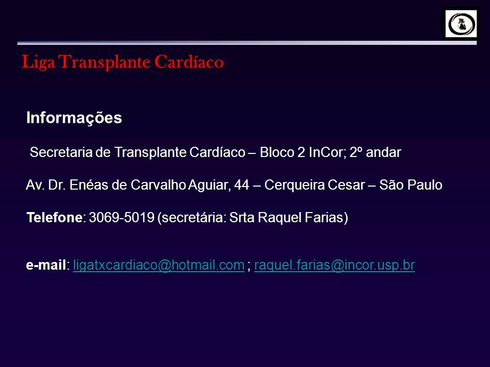 Liga Transplante Cardíaco Informações Secretaria de Transplante Cardíaco – Bloco 2 InCor; 2º andar Av. Dr. Enéas de Carvalho Aguiar, 44 – Cerqueira Ce