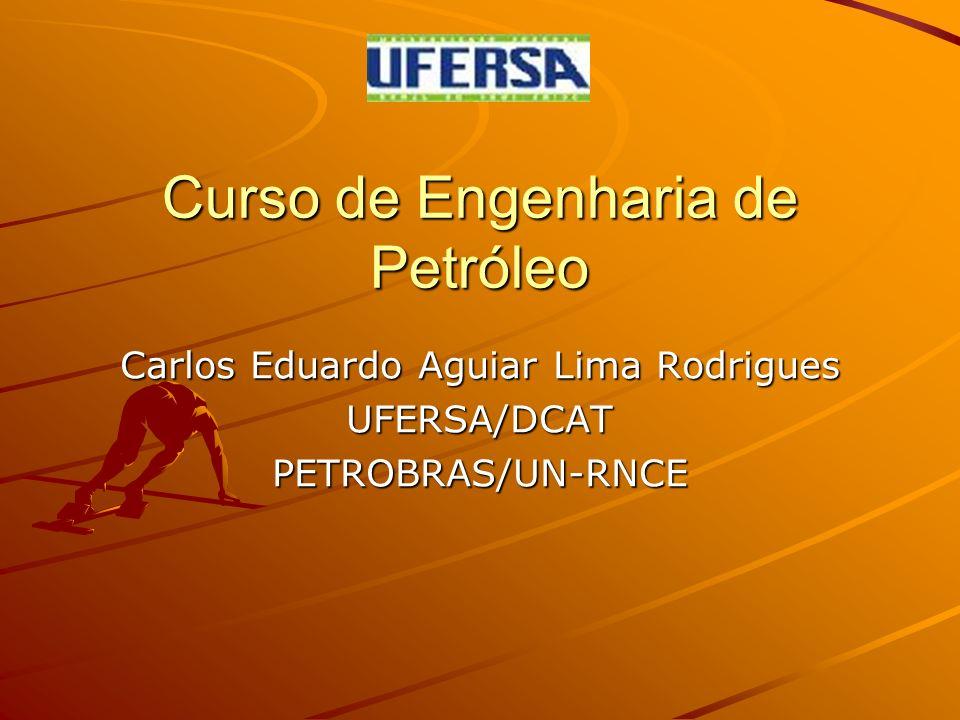 Curso de Engenharia de Petróleo Carlos Eduardo Aguiar Lima Rodrigues UFERSA/DCATPETROBRAS/UN-RNCE